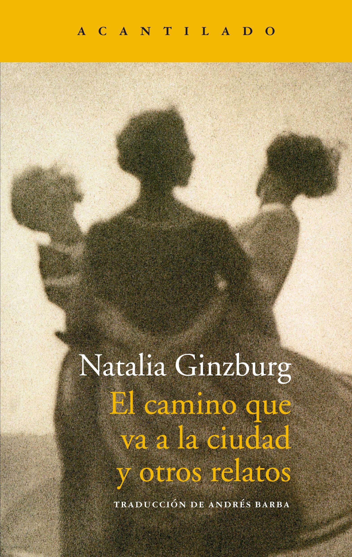El camino que va a la ciudad y otros relatos, de Natalia Ginzburg. Propuestas para la Feria del Libro